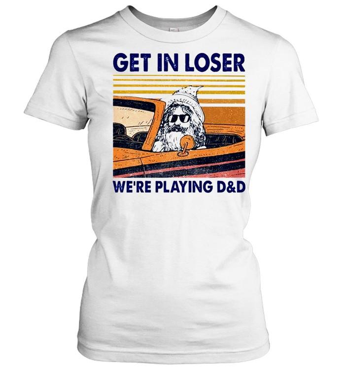 Get in loser we're playing D&D shirt Classic Women's T-shirt
