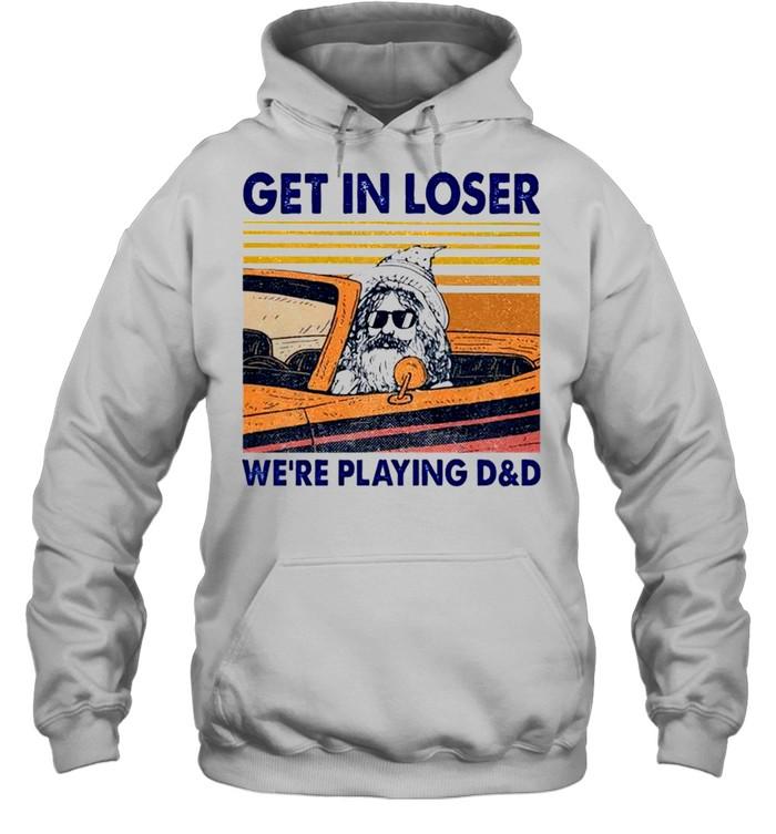Get in loser we're playing D&D shirt Unisex Hoodie