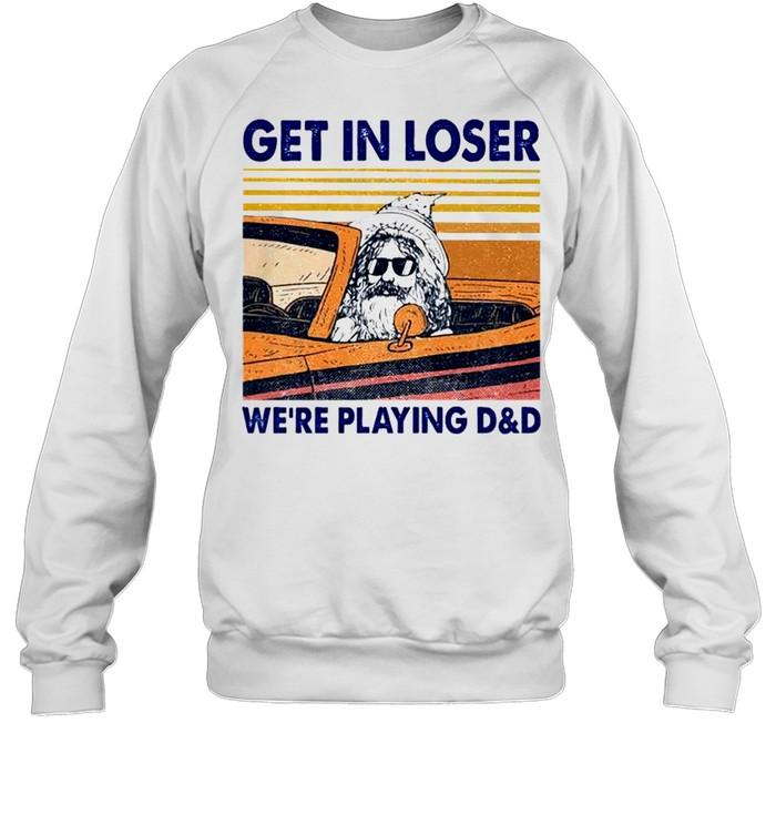 Get in loser we're playing D&D shirt Unisex Sweatshirt