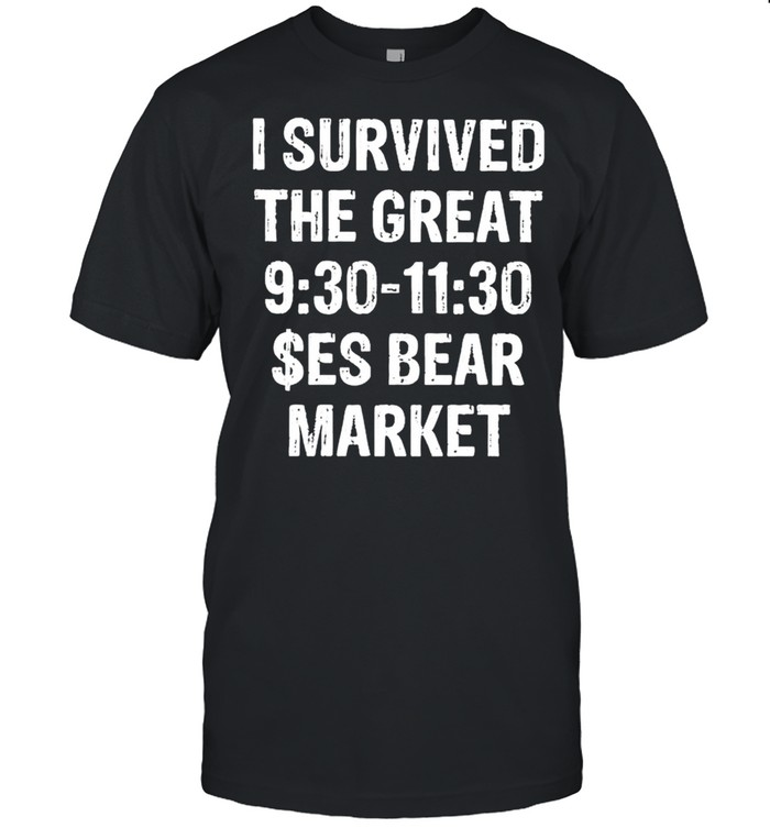 I survived the great 9 30 to 11 30 $ES bear market shirt Classic Men's T-shirt
