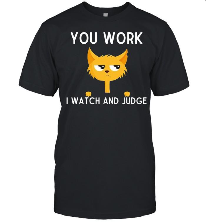 Cat you work I watch and judge shirt Classic Men's T-shirt