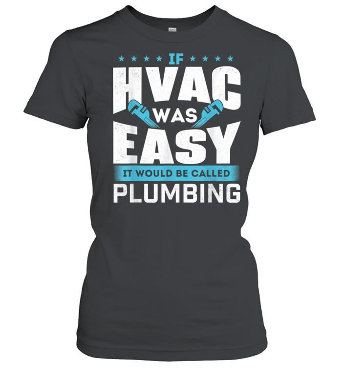 If HVAC Was Easy It Would Be Called Plumbing HVAC Technician shirt Classic Women's T-shirt