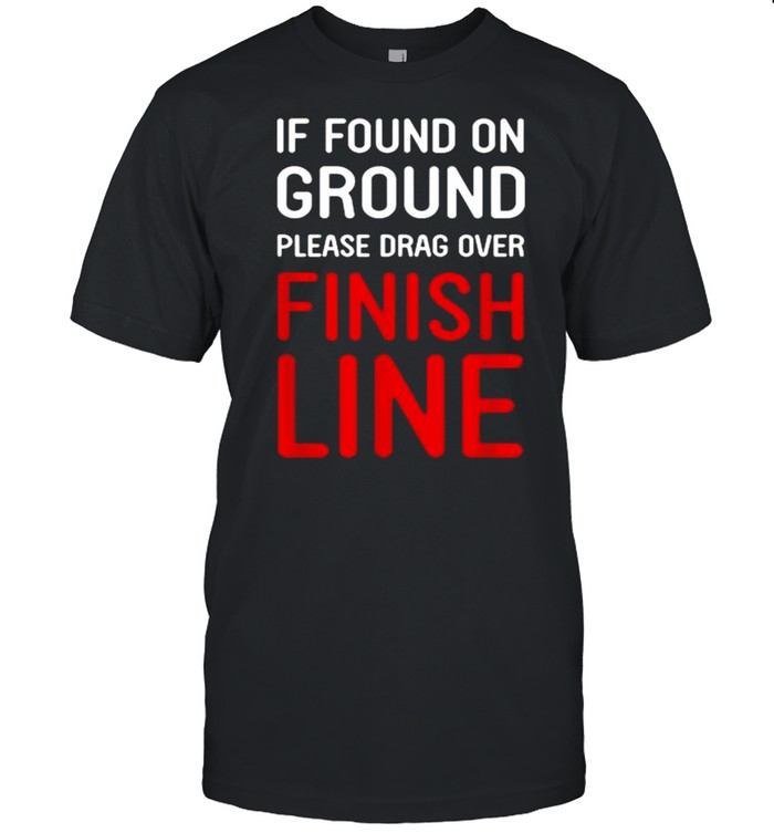 If Found On Ground Please Drag Over Finish Line  Classic Men's T-shirt