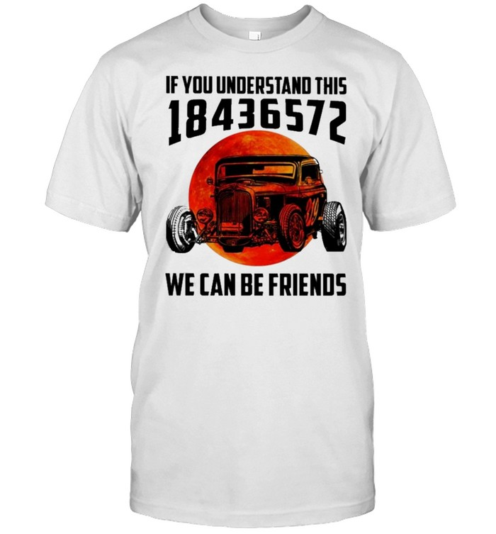 If You Understand This 18436572 We Can Be Friends Blood Moon shirt Classic Men's T-shirt
