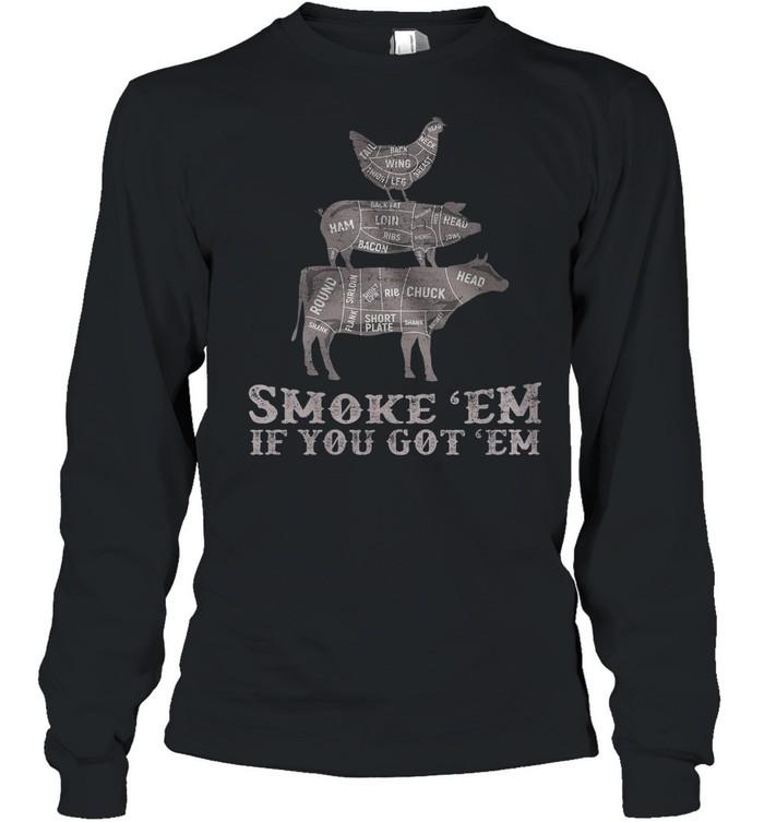 Smoke 'em if you got 'em shirt Long Sleeved T-shirt