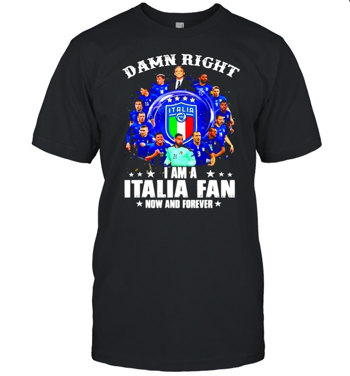 Damn right I am a Italia fan now and forever shirt Classic Men's T-shirt