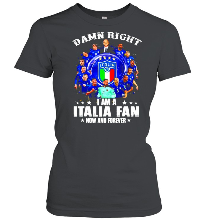 Damn right I am a Italia fan now and forever shirt Classic Women's T-shirt