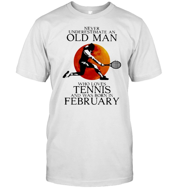 Never Underestimate An Old Man Who Loves Tennis And Was Born In February Blood Moon  Classic Men's T-shirt