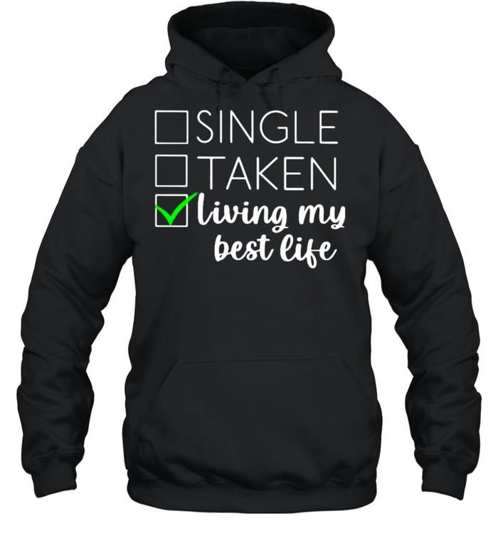 Single taken living my best life shirt Unisex Hoodie