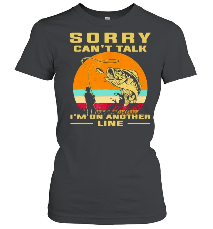 Sorry cant talk im on another line fishing vintage shirt Classic Women's T-shirt