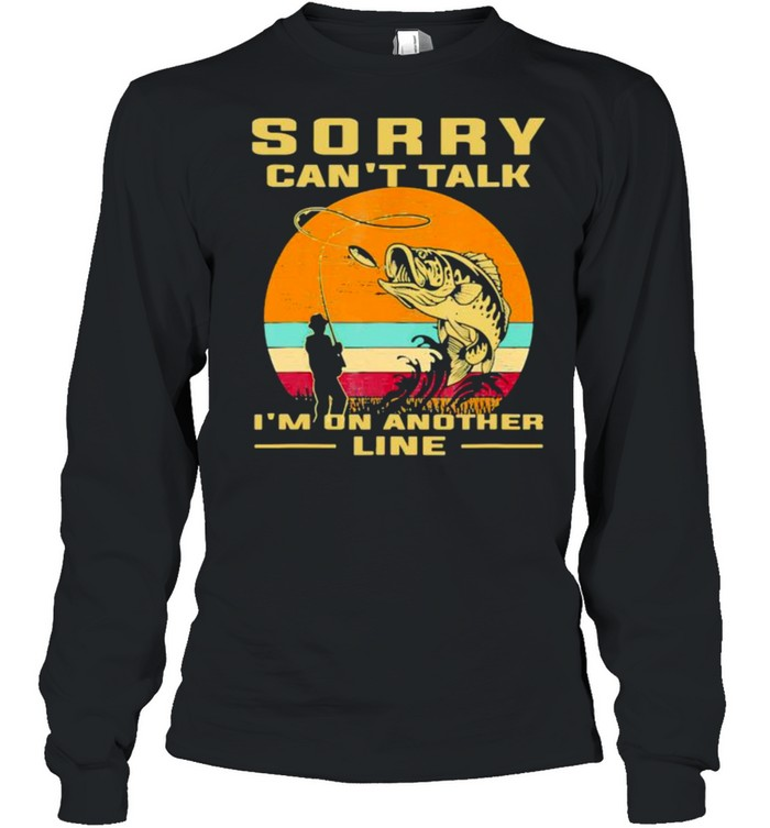 Sorry cant talk im on another line fishing vintage shirt Long Sleeved T-shirt