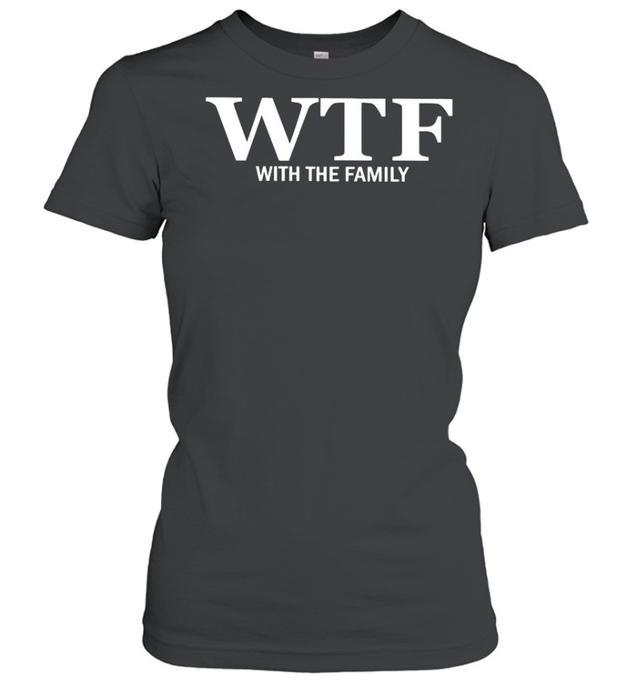 WTF with the family shirt Classic Women's T-shirt