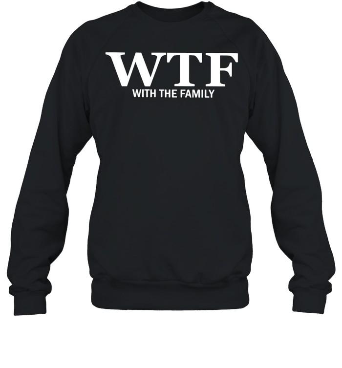 WTF with the family shirt Unisex Sweatshirt