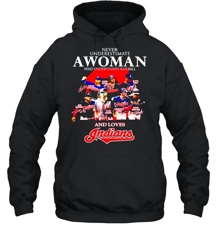 Never underestimate a woman who understands baseball and loves Indians shirt Unisex Hoodie