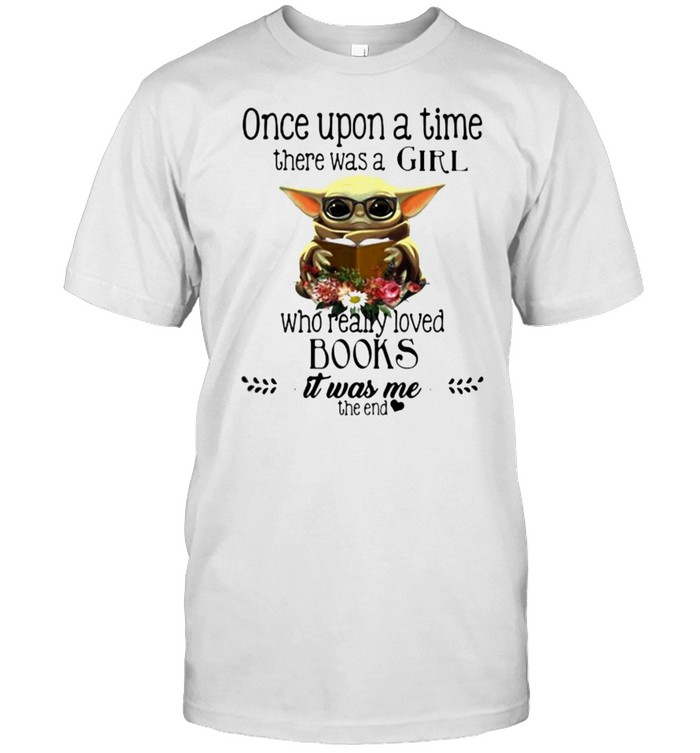 Once Upon A Thime There Was A Girl Who Really Loved Books It Was Me The End Baby Yoda Flower shirt Classic Men's T-shirt