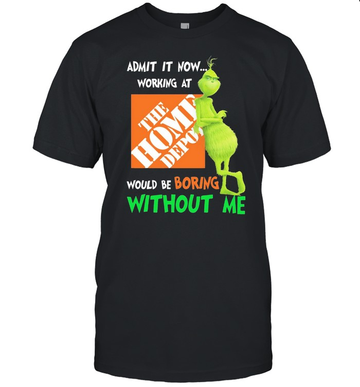 Grinch admit it now working at the home depot would be boring without me shirt Classic Men's T-shirt