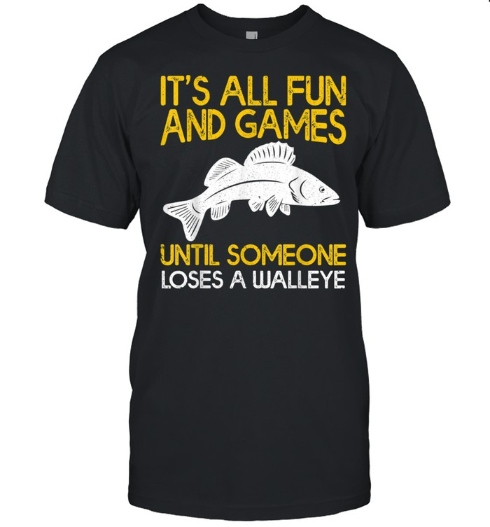 It's All Fun And Games Until Someone Loses A Walleye shirt Classic Men's T-shirt