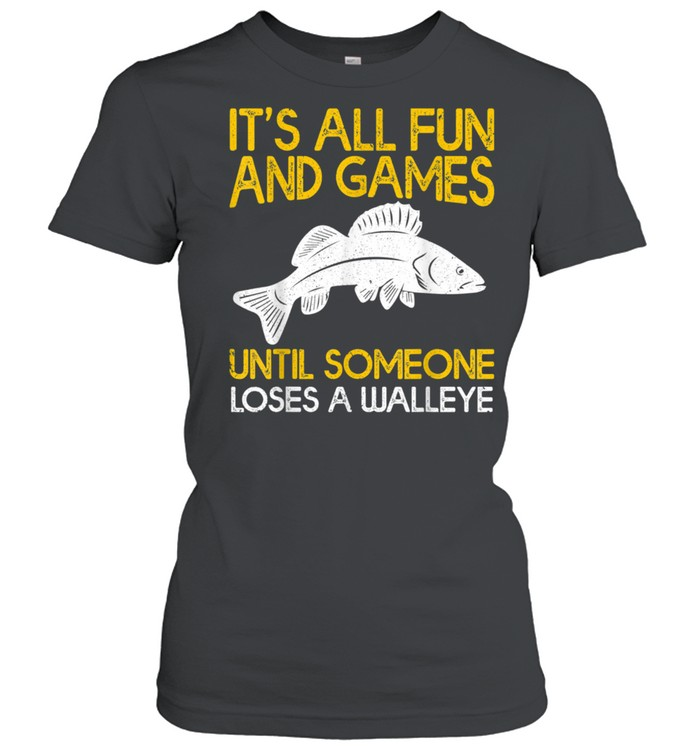 It's All Fun And Games Until Someone Loses A Walleye shirt Classic Women's T-shirt