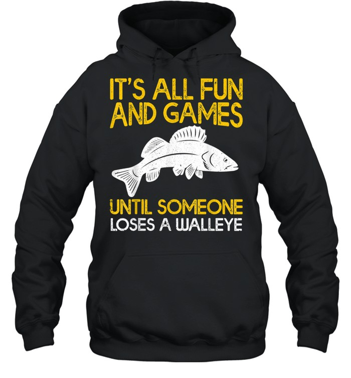 It's All Fun And Games Until Someone Loses A Walleye shirt Unisex Hoodie