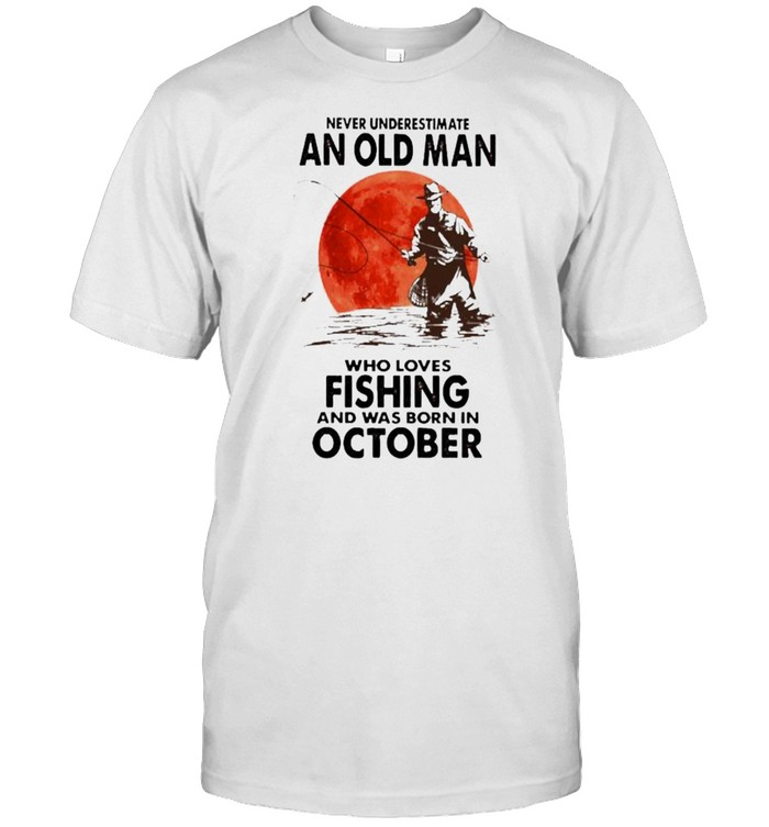 Never underestimate an old man who loves fishing and was born in october blood moon shirt Classic Men's T-shirt