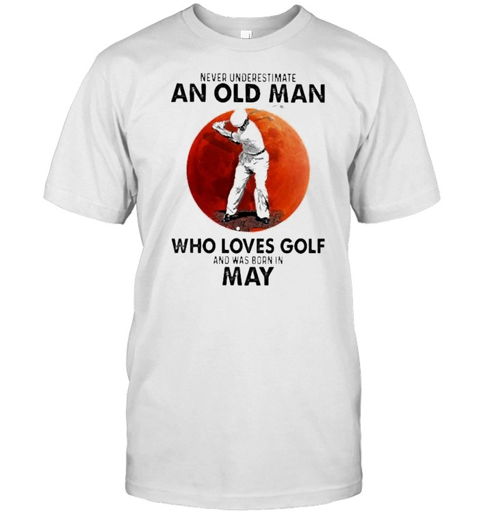 Never underestimate an old man who loves golf and was born in May blood moon shirt Classic Men's T-shirt