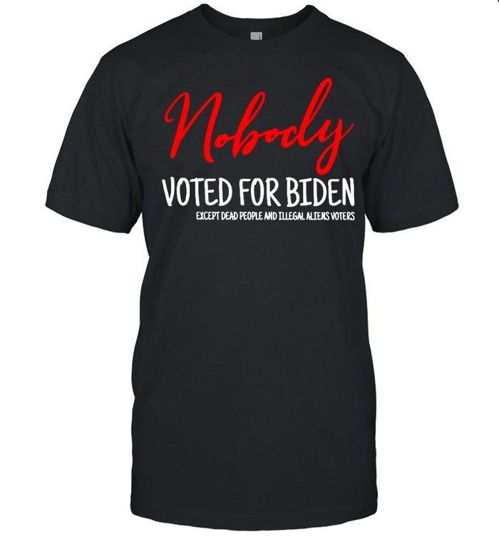 Nobody voted for Biden except dead people and illegal shirt Classic Men's T-shirt