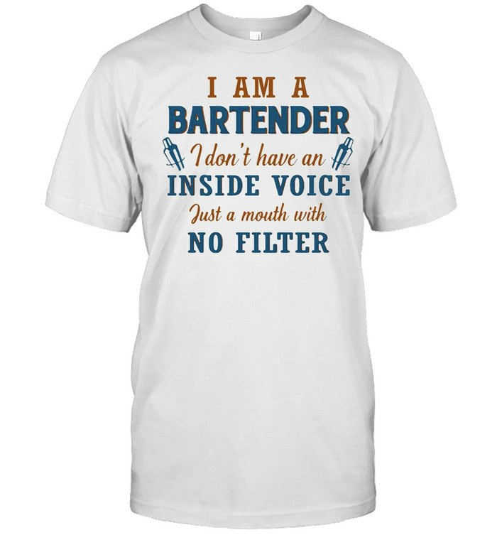 I Am A Bartender I Don't Have An Inside Voice Just A Mouth With No Filter  Classic Men's T-shirt