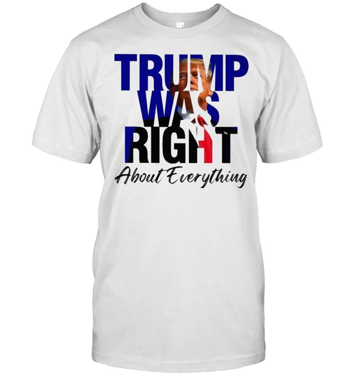 Trump was right about everything shirt Classic Men's T-shirt