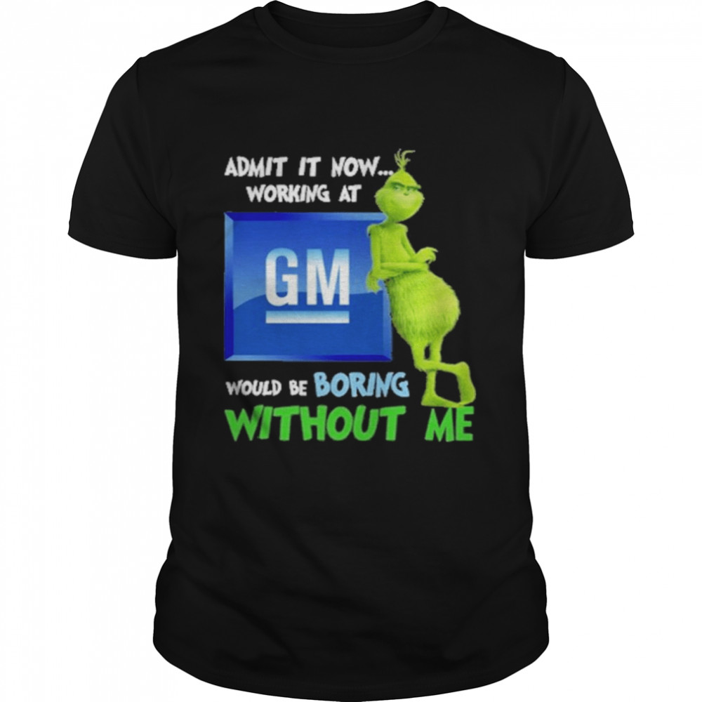 The grinch admit it now working at dm logo would be boring without me shirt Classic Men's T-shirt