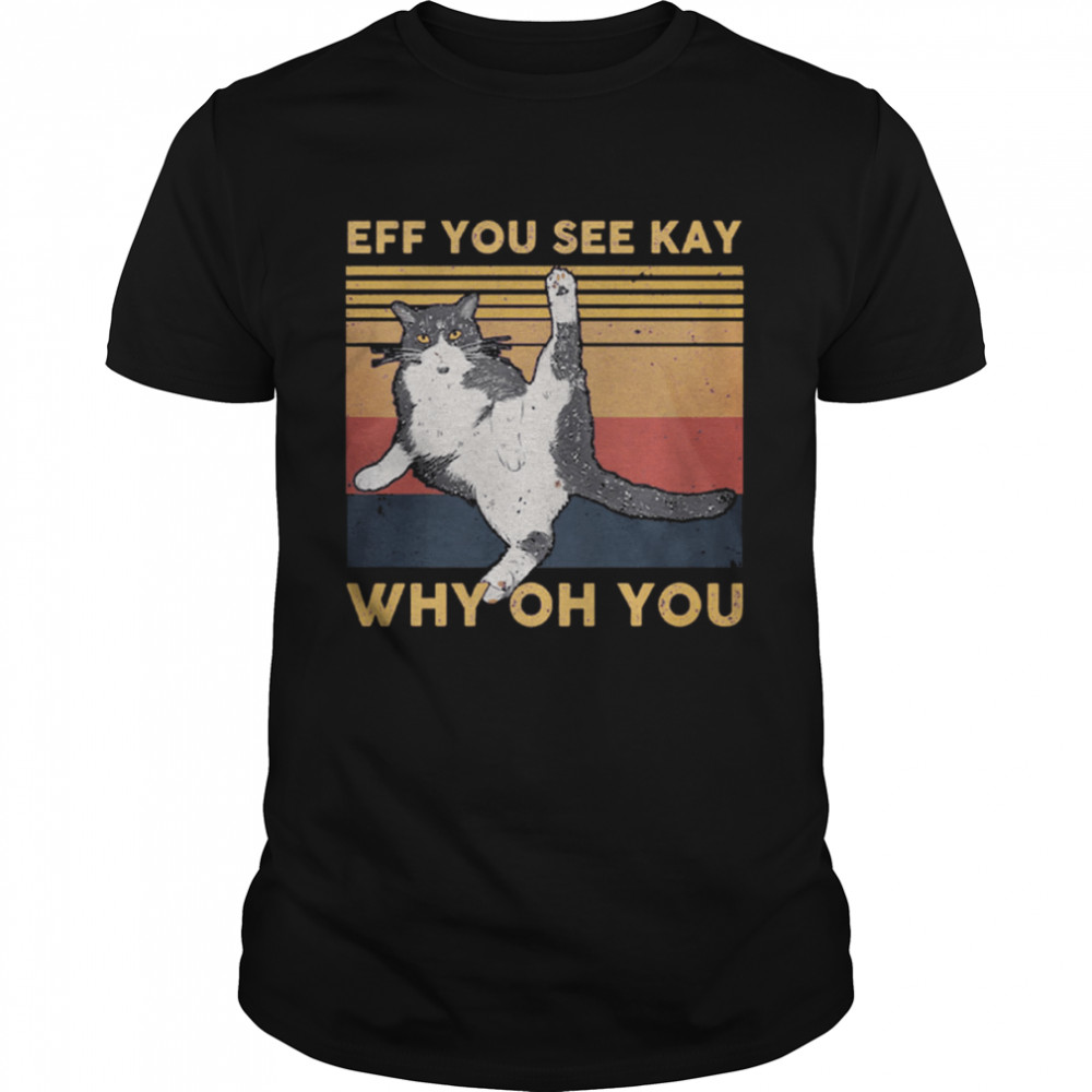 Cat Eff You See Kay Why Oh You Vintage shirt Classic Men's T-shirt