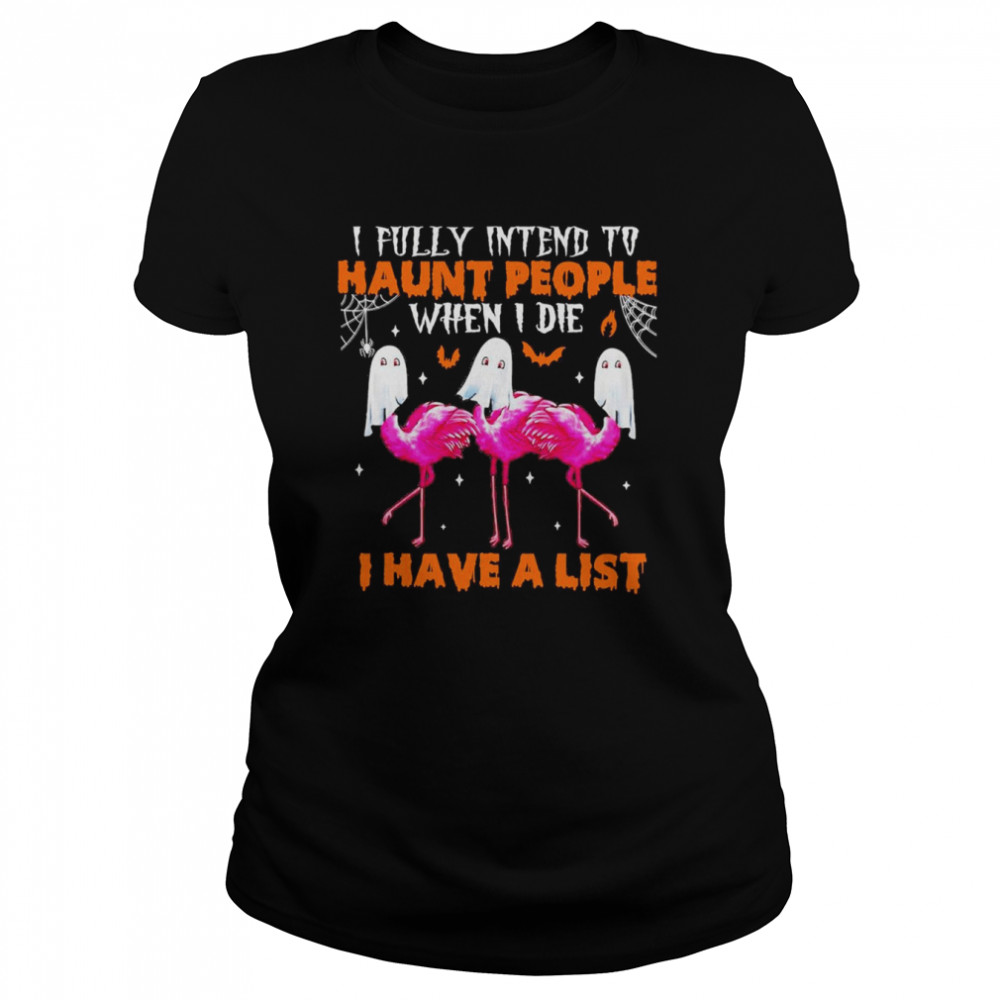 flamingo I Fully Intend To Haunt People When I Die I Have A List shirt Classic Women's T-shirt