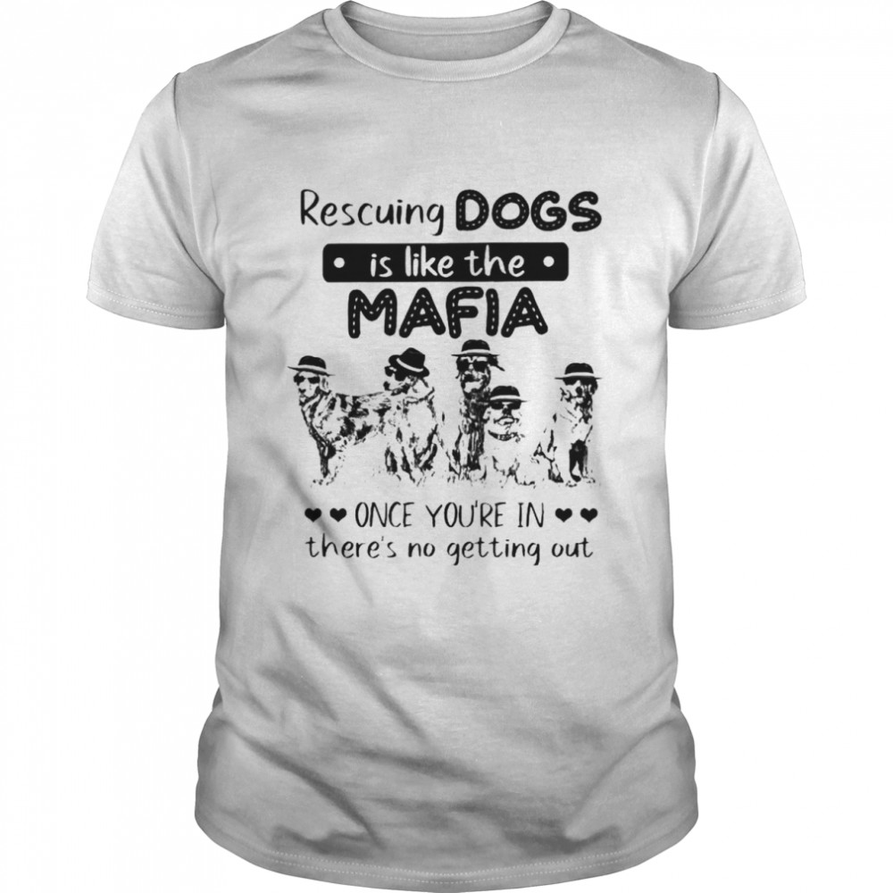 Rescuing dogs is like the Mafia once you're in there's no getting out shirt Classic Men's T-shirt
