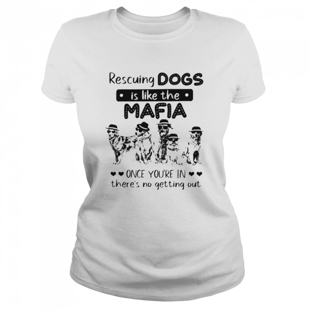 Rescuing dogs is like the Mafia once you're in there's no getting out shirt Classic Women's T-shirt