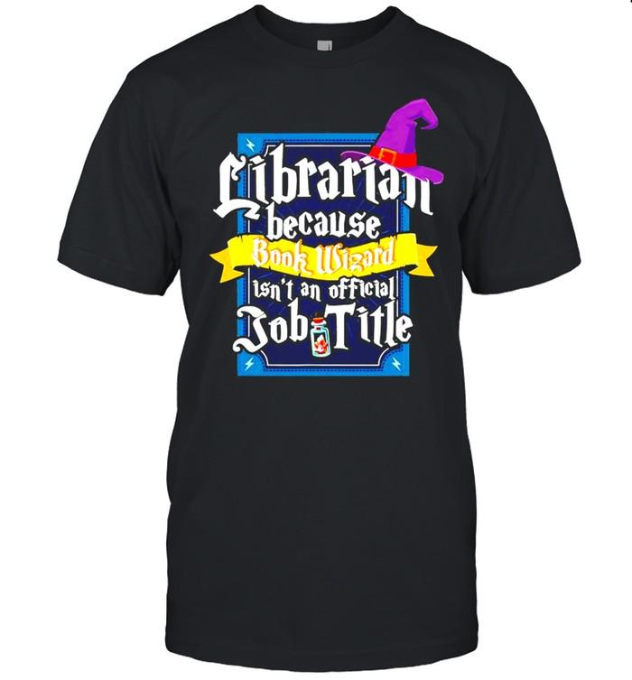 Librarian because book wizard isn't an official job title shirt Classic Men's T-shirt