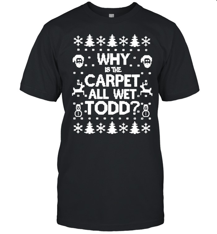 Why is the carpet all wet todd Christmas shirt Classic Men's T-shirt