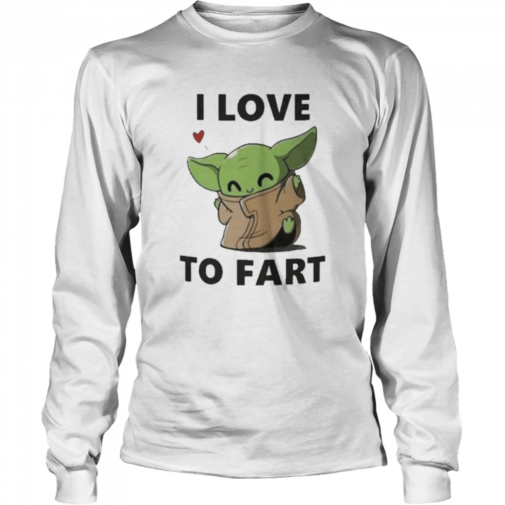Baby Yoda The Child I Love To Fart  Long Sleeved T-shirt