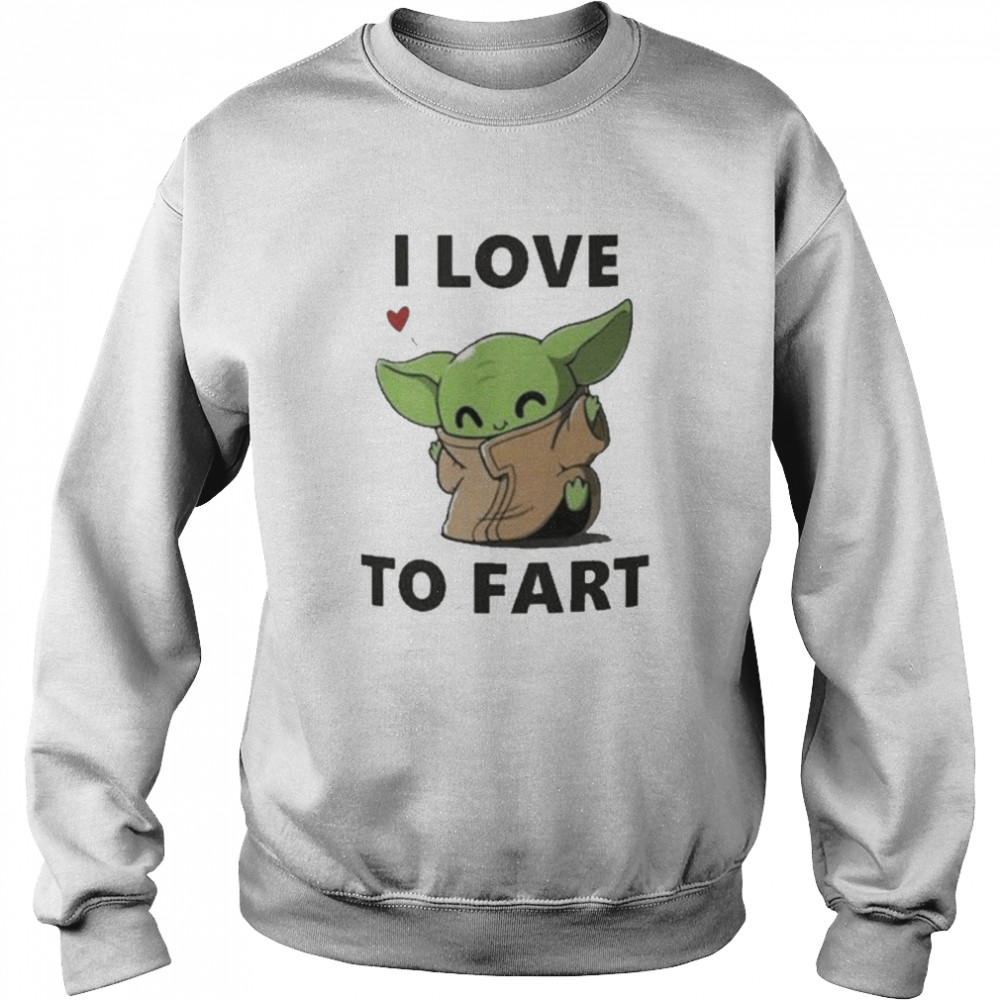 Baby Yoda The Child I Love To Fart  Unisex Sweatshirt