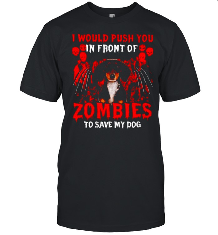 Dachshund I would push you in front of zombies shirt