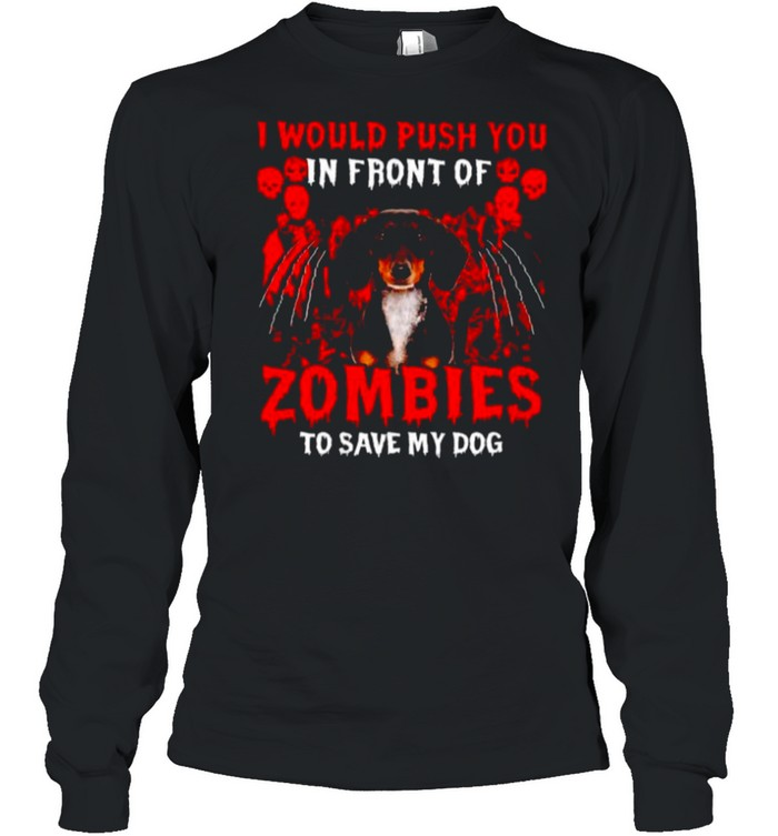 Dachshund I would push you in front of zombies shirt Long Sleeved T-shirt