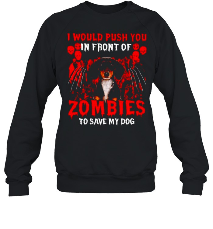 Dachshund I would push you in front of zombies shirt Unisex Sweatshirt