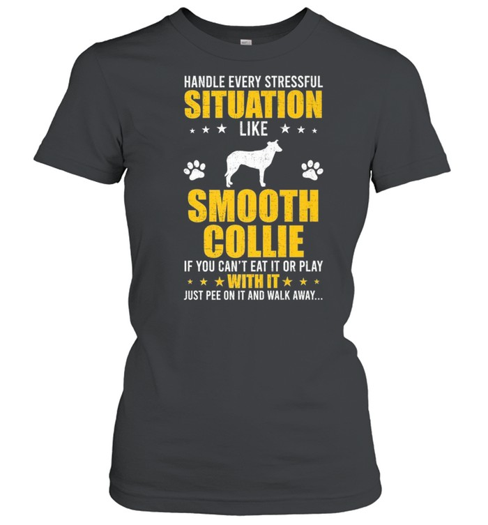 Handle Stressful Situation Smooth Collie Dogs shirt Classic Women's T-shirt