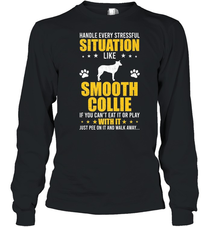 Handle Stressful Situation Smooth Collie Dogs shirt Long Sleeved T-shirt