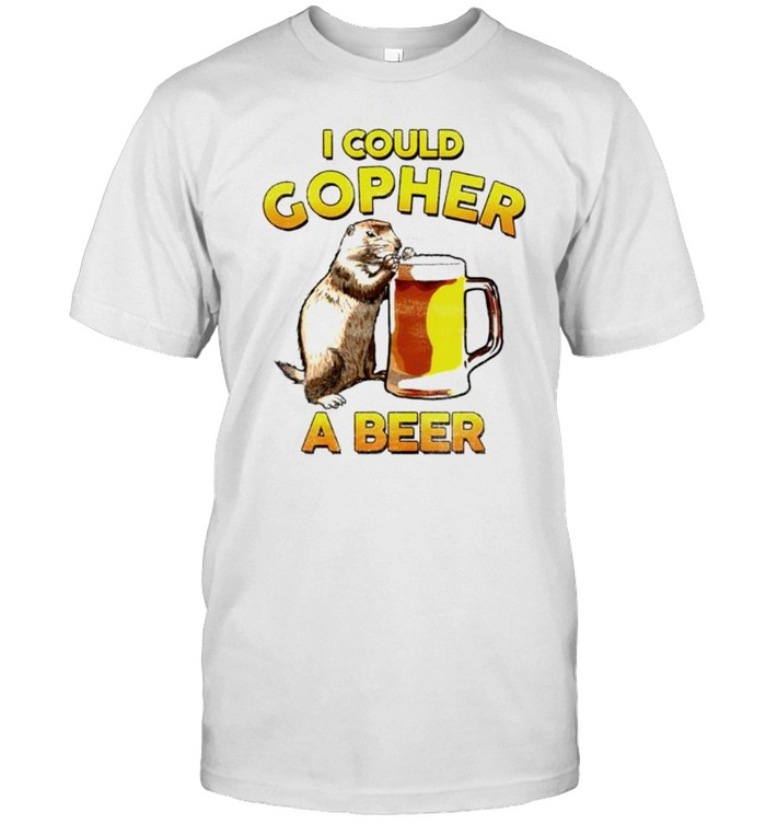 I could gopher a beer shirt