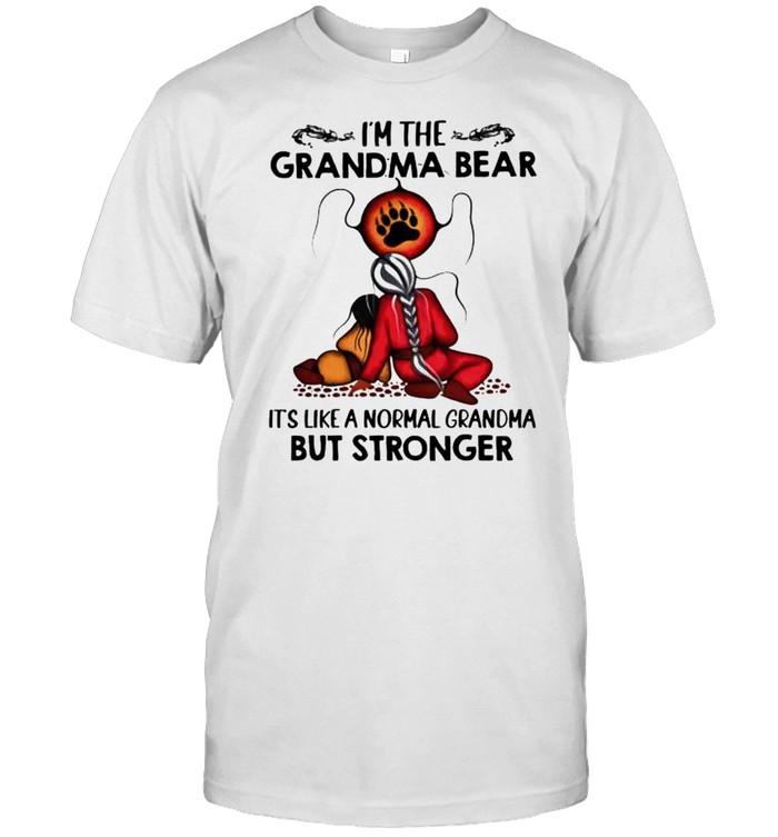 I'm the grandma bear it's like a normal grandma but stronger shirt