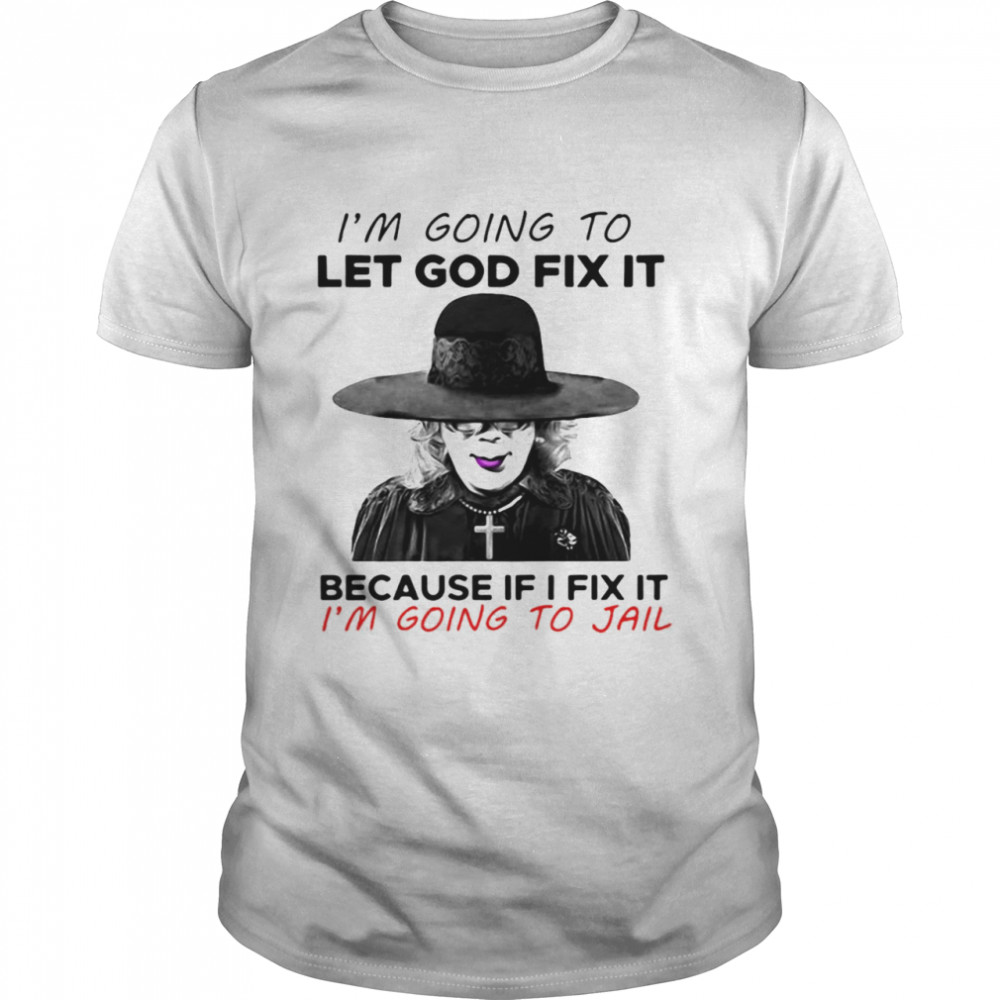 Madea I'm Going To Let God Fix It Because If I Fix It I'm Going To Jail T-shirt Classic Men's T-shirt
