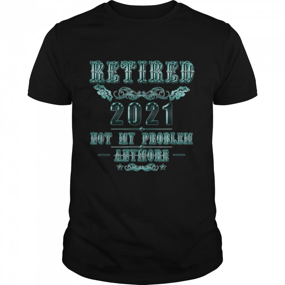 Retirement Retired 2021 Not My Problem  Classic Men's T-shirt