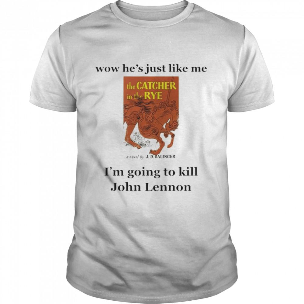 Wow he's just like me I'm going to kill John Lennon nice shirt Classic Men's T-shirt