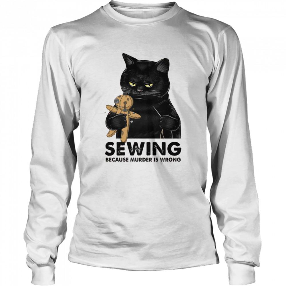 Cat Sewing because murder is wrong shirt Long Sleeved T-shirt