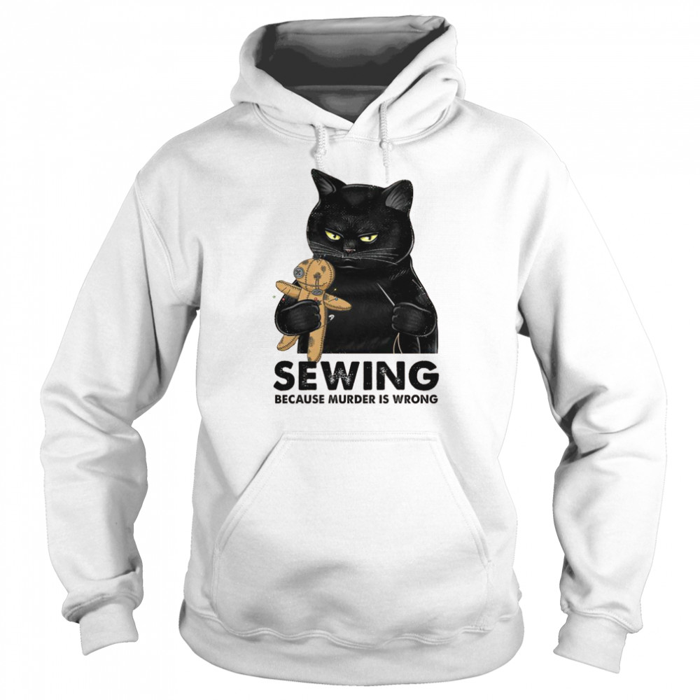 Cat Sewing because murder is wrong shirt Unisex Hoodie