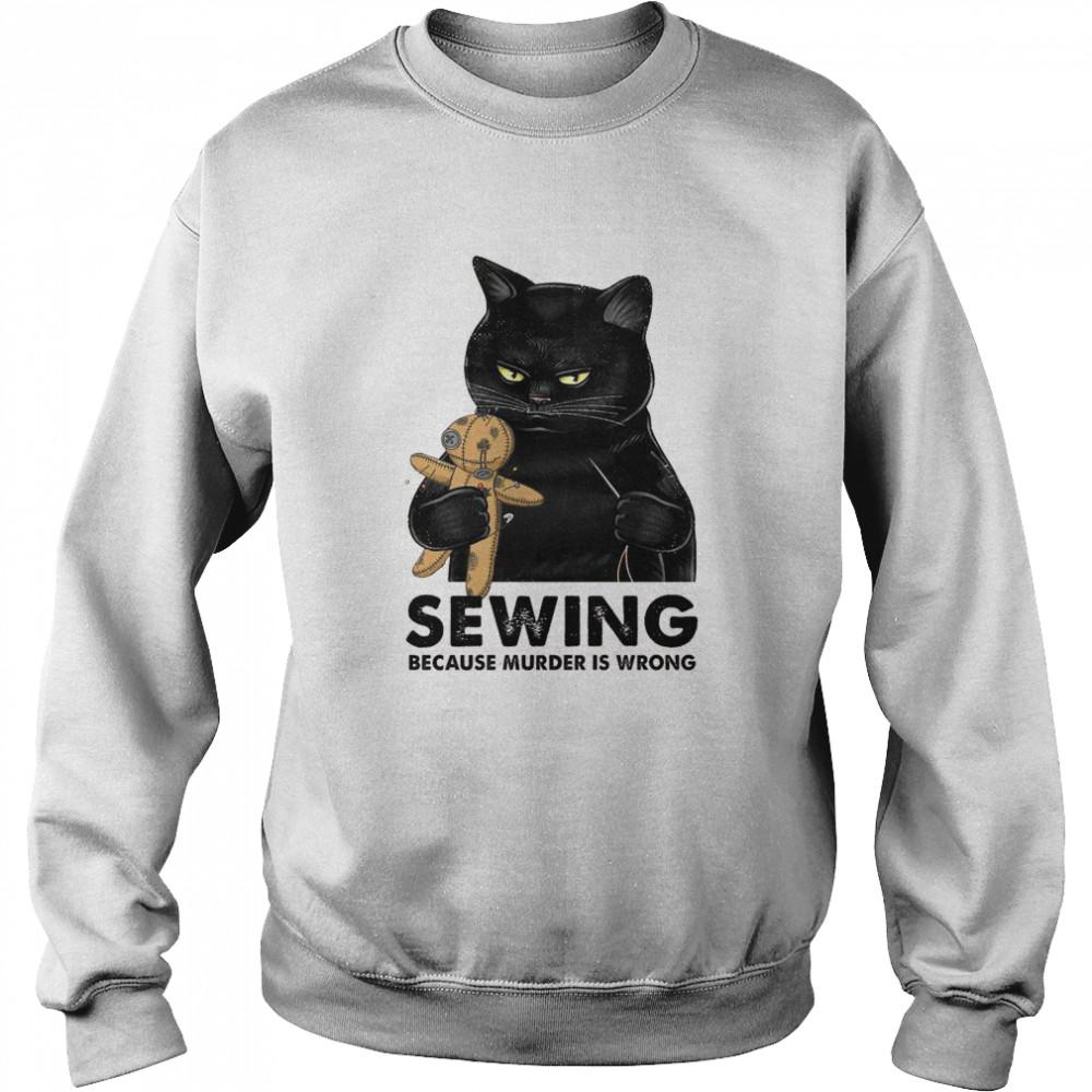 Cat Sewing because murder is wrong shirt Unisex Sweatshirt